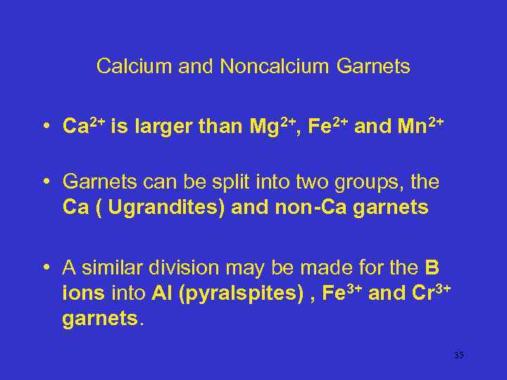 Calcium and Noncalcium Garnets • Ca 2+ is larger than Mg 2+, Fe 2+