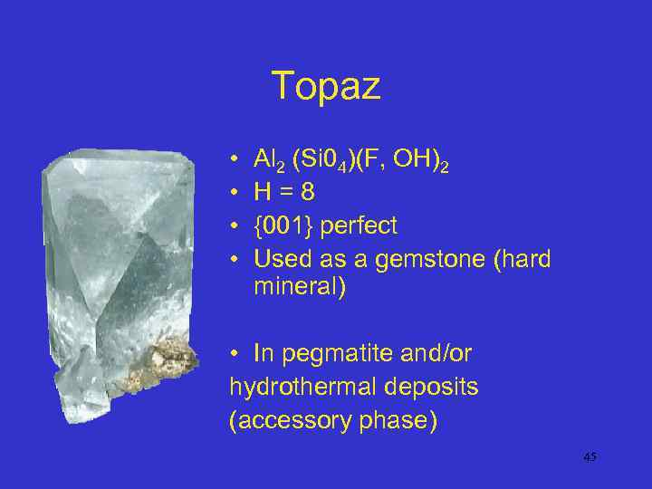 Topaz • • Al 2 (Si 04)(F, OH)2 H=8 {001} perfect Used as a