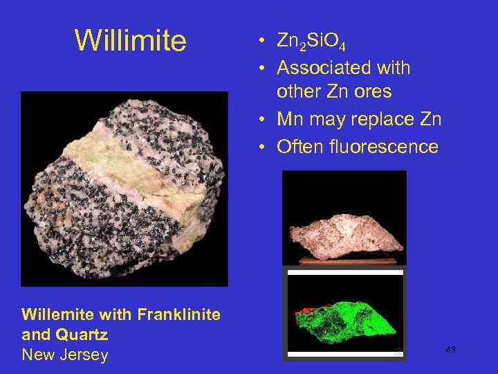 Willimite Willemite with Franklinite and Quartz New Jersey • Zn 2 Si. O 4