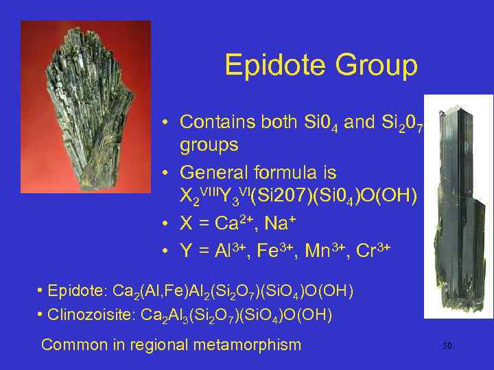 Epidote Group • Contains both Si 04 and Si 207 groups • General formula