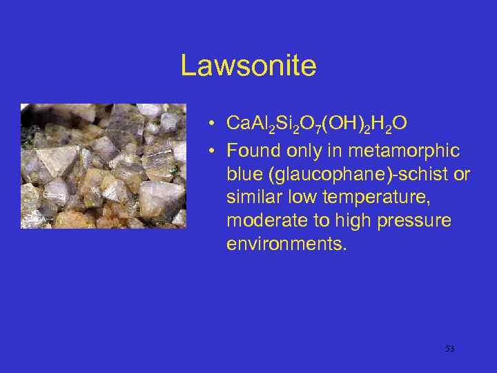 Lawsonite • Ca. Al 2 Si 2 O 7(OH)2 H 2 O • Found