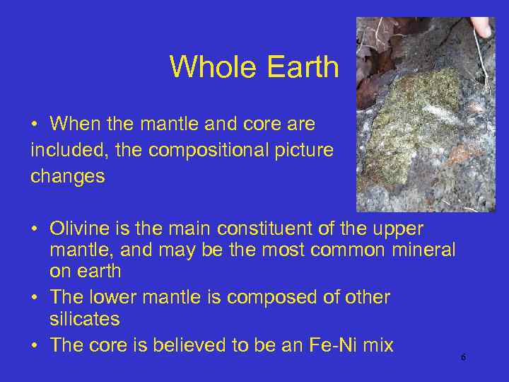 Whole Earth • When the mantle and core are included, the compositional picture changes