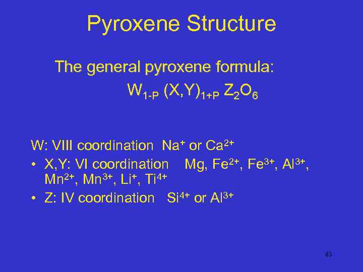Pyroxene Structure The general pyroxene formula: W 1 -P (X, Y)1+P Z 2 O
