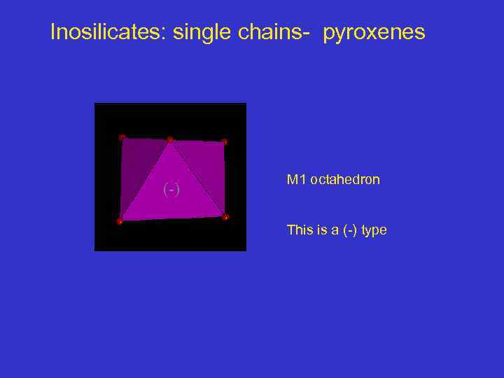 Inosilicates: single chains- pyroxenes (-) M 1 octahedron This is a (-) type