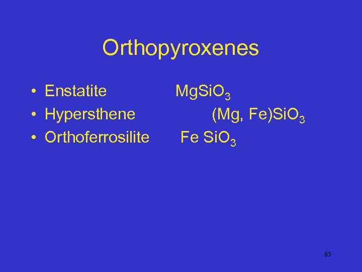 Orthopyroxenes • Enstatite • Hypersthene • Orthoferrosilite Mg. Si. O 3 (Mg, Fe)Si. O