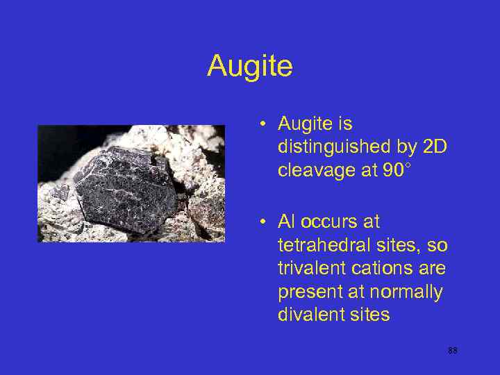 Augite • Augite is distinguished by 2 D cleavage at 90° • Al occurs