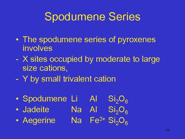 Spodumene Series • The spodumene series of pyroxenes involves - X sites occupied by