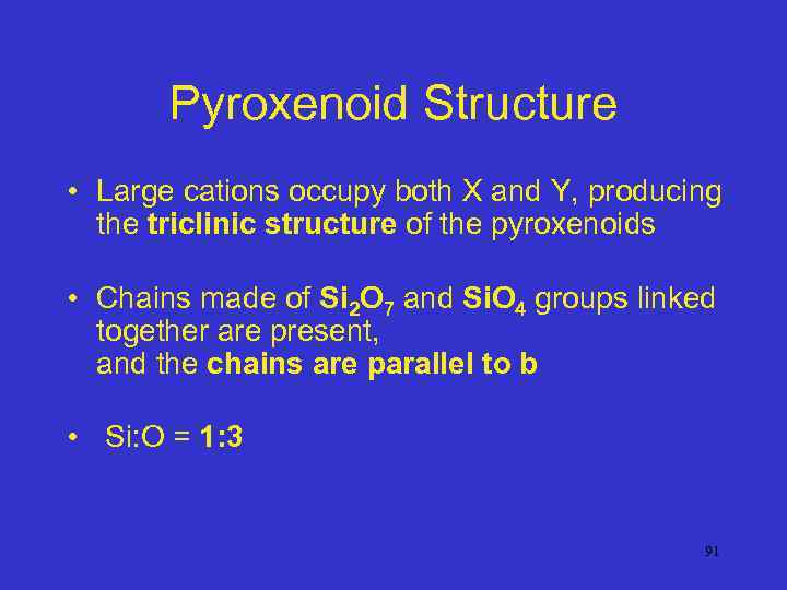 Pyroxenoid Structure • Large cations occupy both X and Y, producing the triclinic structure