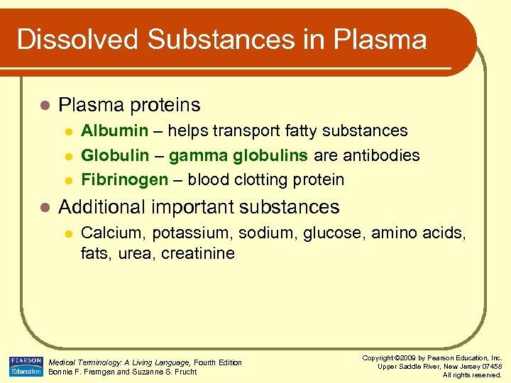 Dissolved Substances in Plasma l Plasma proteins l l Albumin – helps transport fatty
