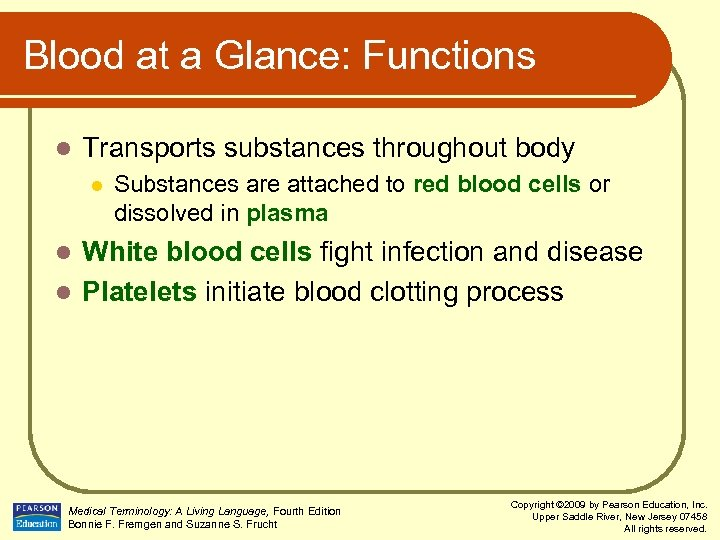 Blood at a Glance: Functions l Transports substances throughout body l Substances are attached
