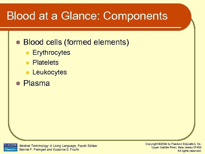 Blood at a Glance: Components l Blood cells (formed elements) l l Erythrocytes Platelets