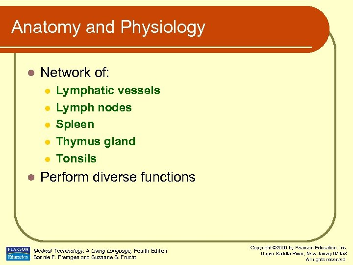 Anatomy and Physiology l Network of: l l l Lymphatic vessels Lymph nodes Spleen