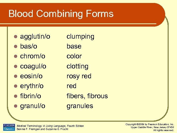 Blood Combining Forms l l l l agglutin/o bas/o chrom/o coagul/o eosin/o erythr/o fibrin/o