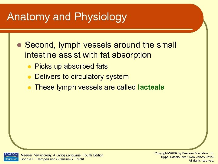Anatomy and Physiology l Second, lymph vessels around the small intestine assist with fat