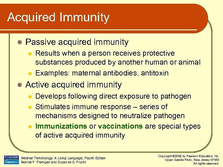 Acquired Immunity l Passive acquired immunity l l l Results when a person receives
