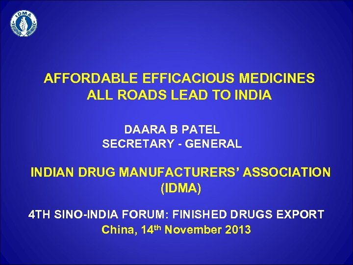 AFFORDABLE EFFICACIOUS MEDICINES ALL ROADS LEAD TO INDIA DAARA B PATEL SECRETARY - GENERAL