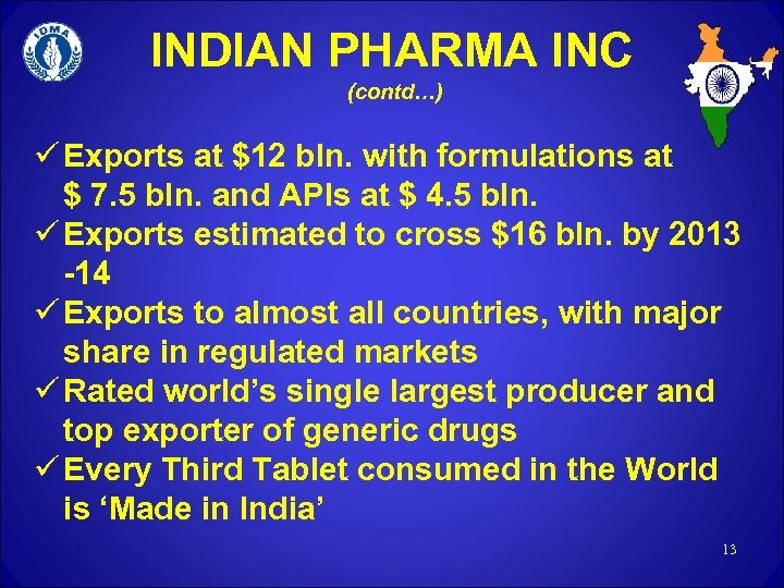 INDIAN PHARMA INC (contd…) ü Exports at $12 bln. with formulations at $ 7.