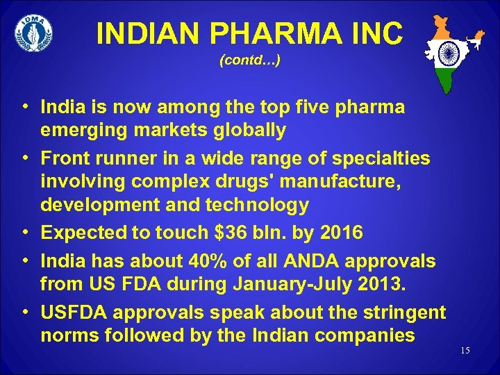 INDIAN PHARMA INC (contd…) • India is now among the top five pharma emerging