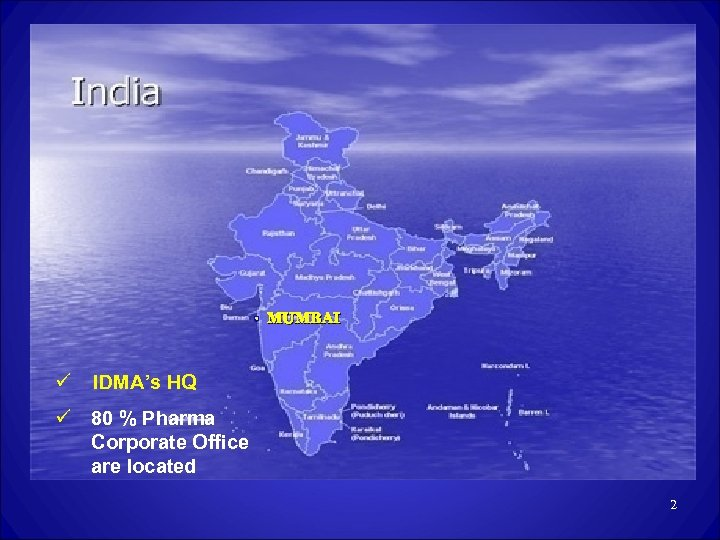 • MUMBAI ü IDMA's HQ ü 80 % Pharma Corporate Office are located