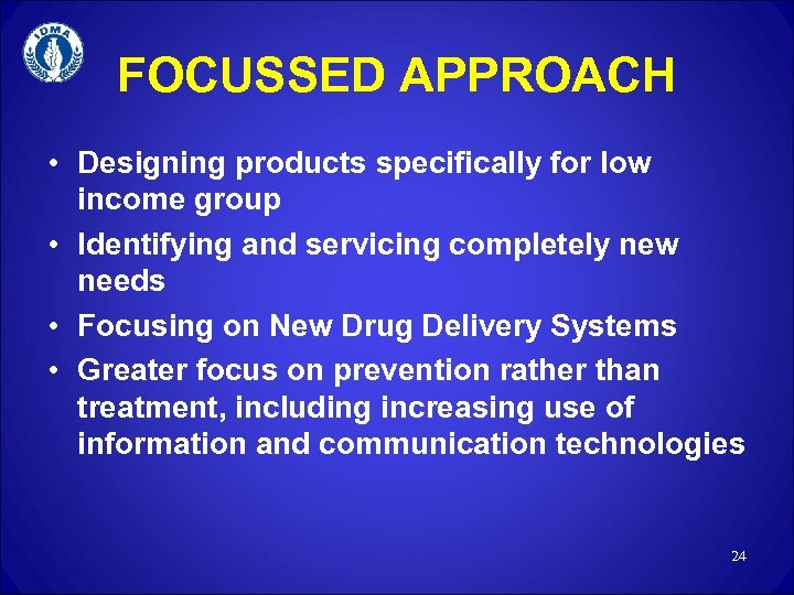 FOCUSSED APPROACH • Designing products specifically for low income group • Identifying and servicing