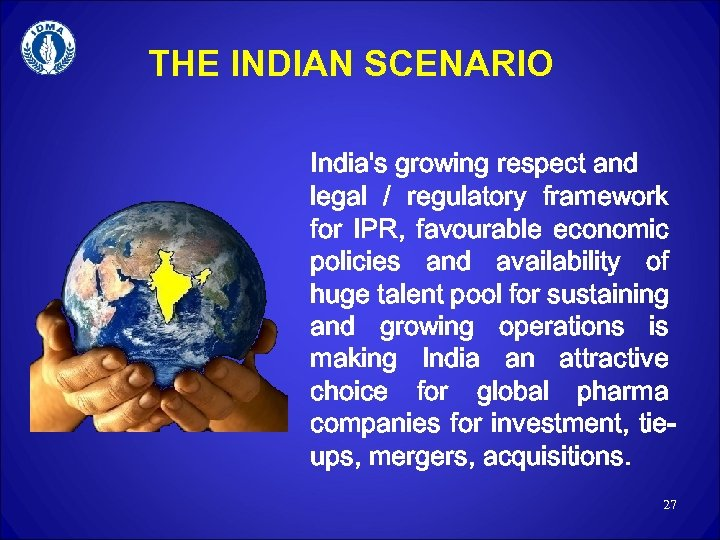 THE INDIAN SCENARIO India's growing respect and legal / regulatory framework for IPR, favourable