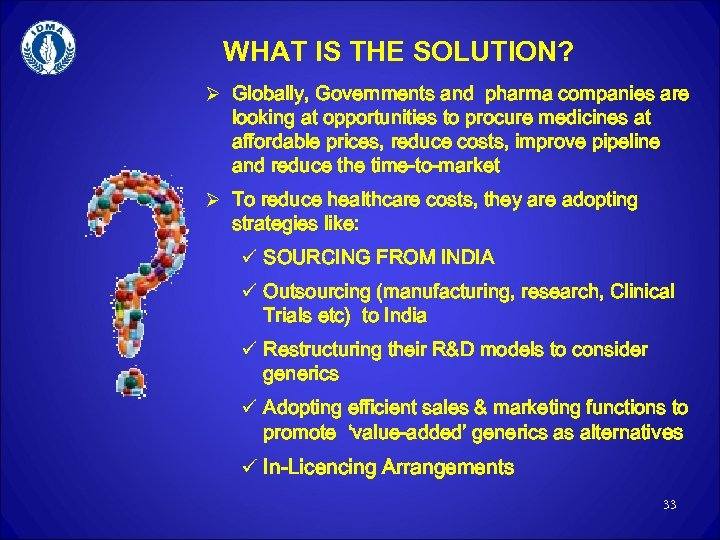 WHAT IS THE SOLUTION? Ø Globally, Governments and pharma companies are looking at opportunities