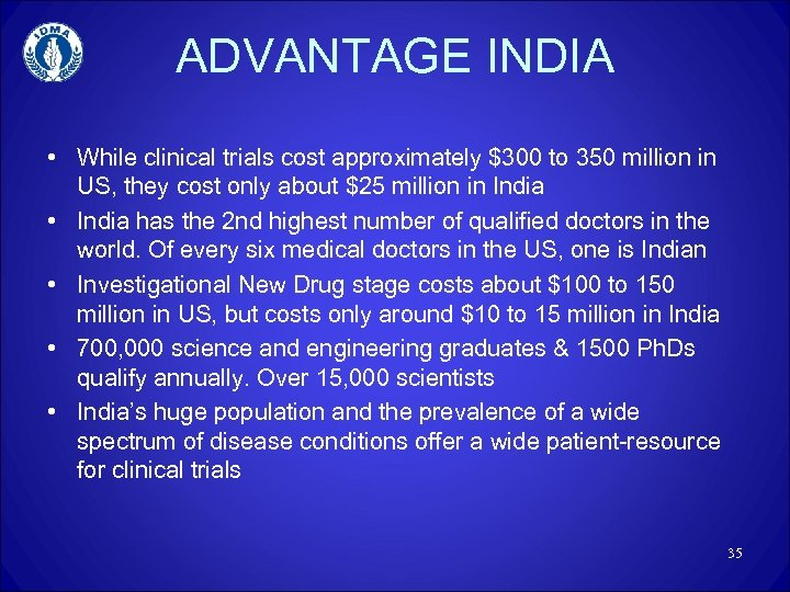 ADVANTAGE INDIA • While clinical trials cost approximately $300 to 350 million in US,