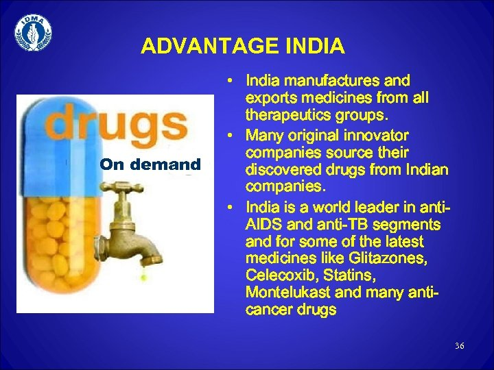 ADVANTAGE INDIA On demand • India manufactures and exports medicines from all therapeutics groups.