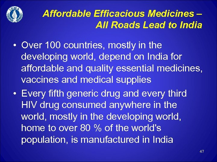 Affordable Efficacious Medicines – All Roads Lead to India • Over 100 countries, mostly