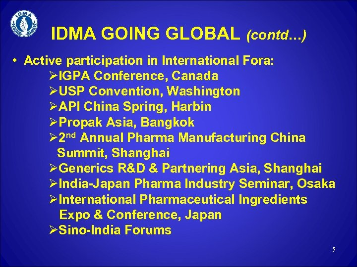 IDMA GOING GLOBAL (contd…) • Active participation in International Fora: ØIGPA Conference, Canada ØUSP