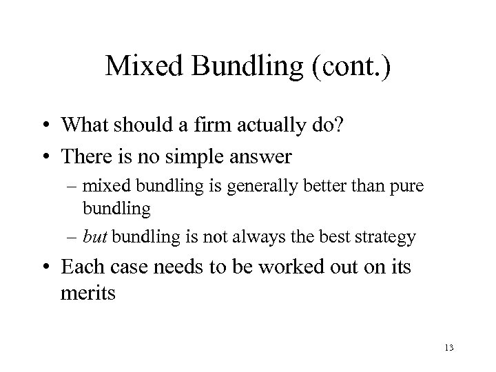 Mixed Bundling (cont. ) • What should a firm actually do? • There is
