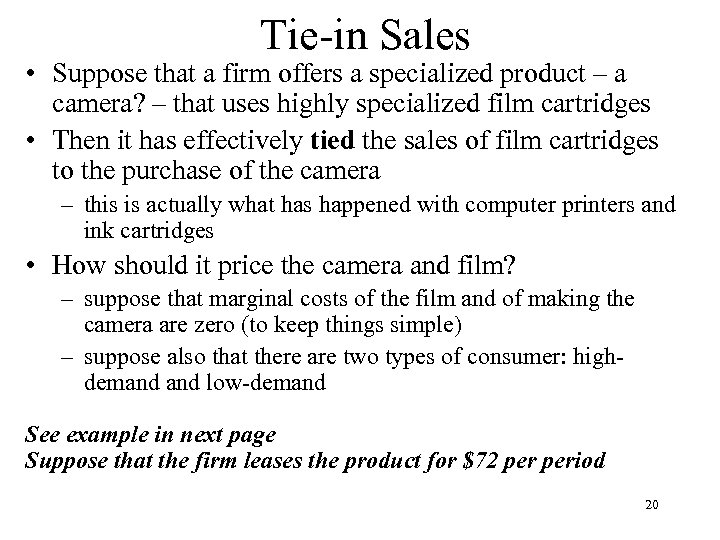 Tie-in Sales • Suppose that a firm offers a specialized product – a camera?