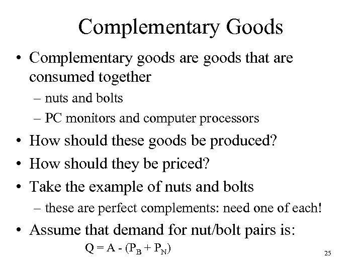 Complementary Goods • Complementary goods are goods that are consumed together – nuts and