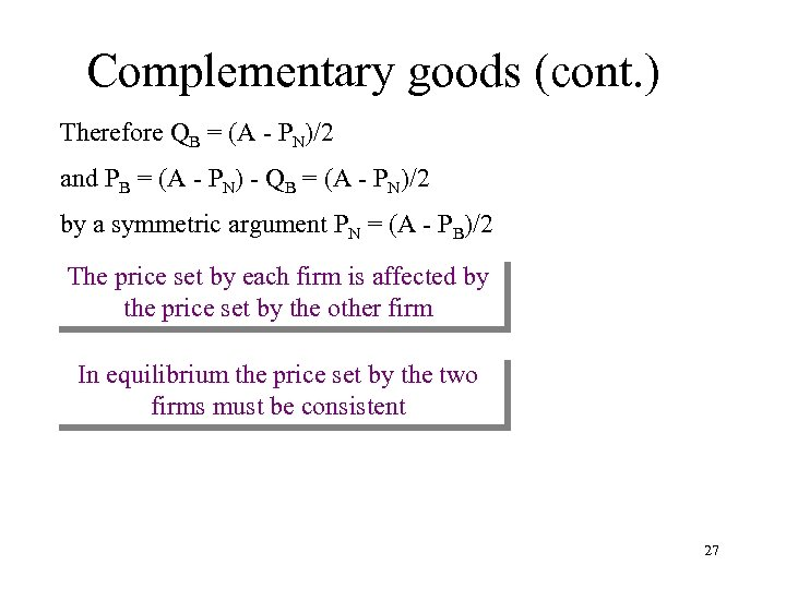 Complementary goods (cont. ) Therefore QB = (A - PN)/2 and PB = (A