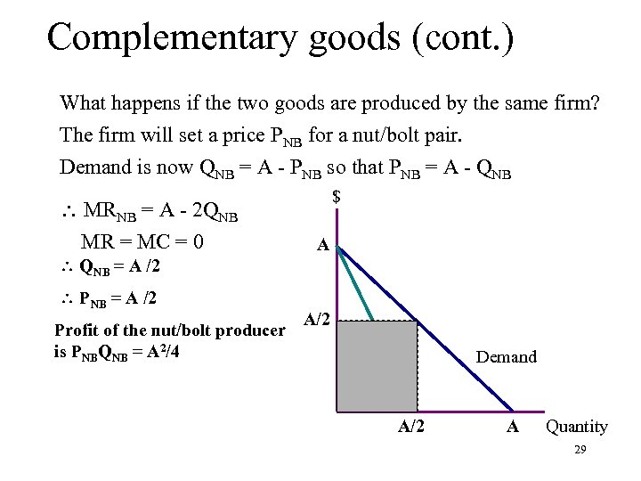 Complementary goods (cont. ) What happens if the two goods are produced by the