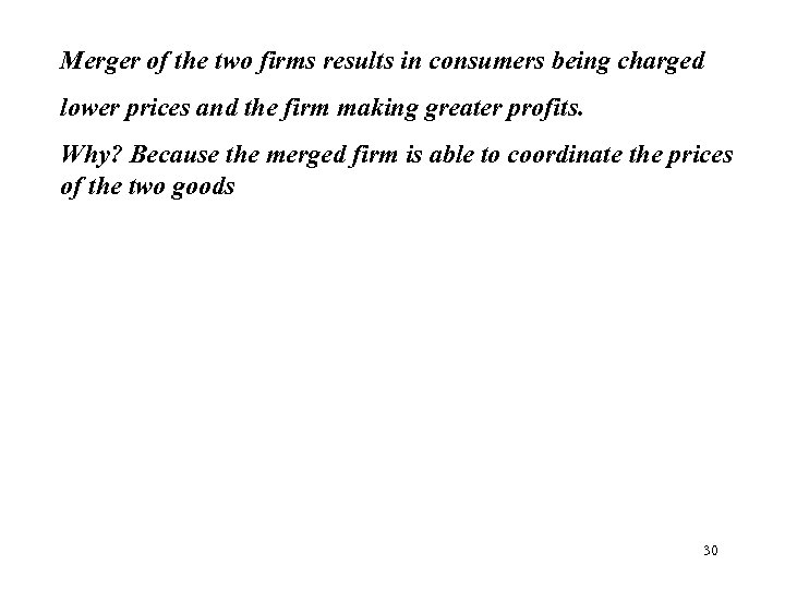 Merger of the two firms results in consumers being charged lower prices and the