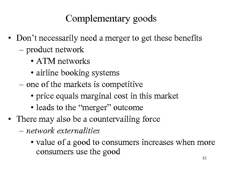 Complementary goods • Don't necessarily need a merger to get these benefits – product