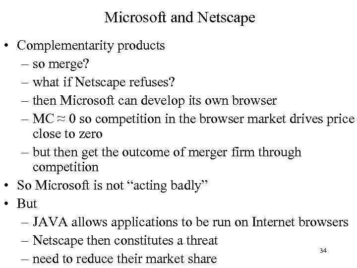 Microsoft and Netscape • Complementarity products – so merge? – what if Netscape refuses?