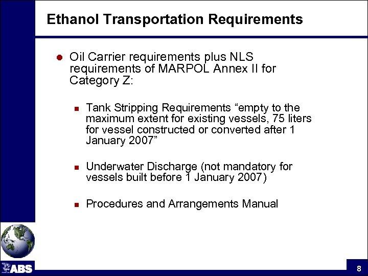 Ethanol Transportation Requirements l Oil Carrier requirements plus NLS requirements of MARPOL Annex II