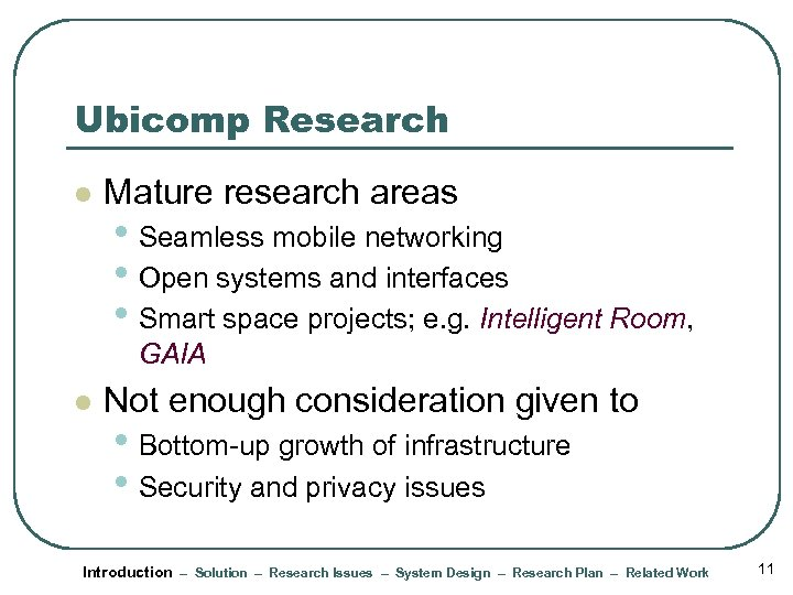 Ubicomp Research l Mature research areas • Seamless mobile networking • Open systems and