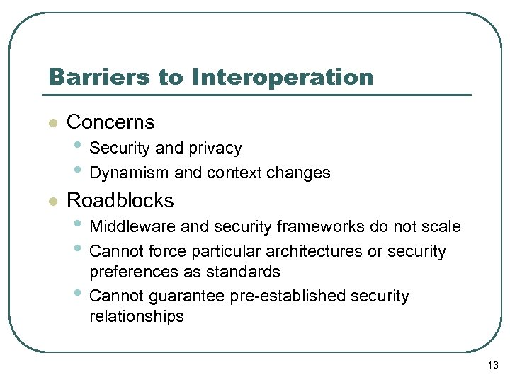 Barriers to Interoperation l Concerns l Roadblocks • Security and privacy • Dynamism and