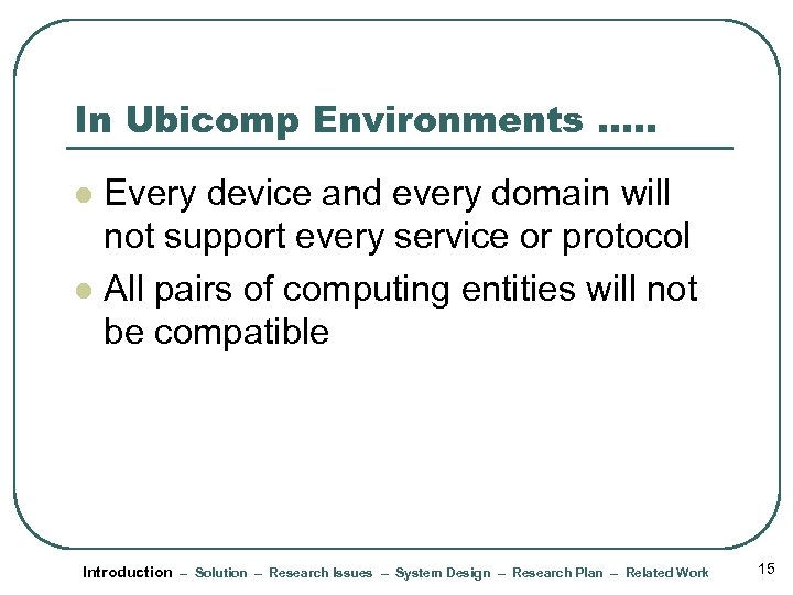 In Ubicomp Environments …. . Every device and every domain will not support every