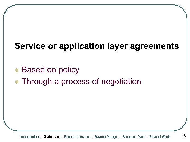 Service or application layer agreements l l Based on policy Through a process of