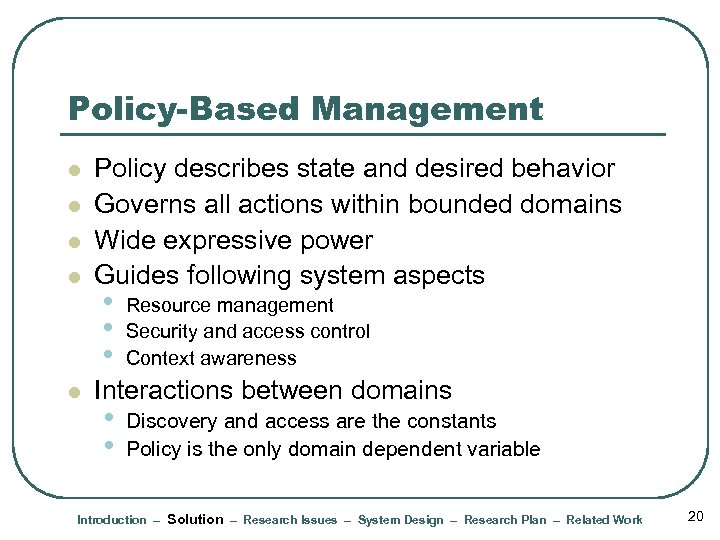 Policy-Based Management l l l Policy describes state and desired behavior Governs all actions
