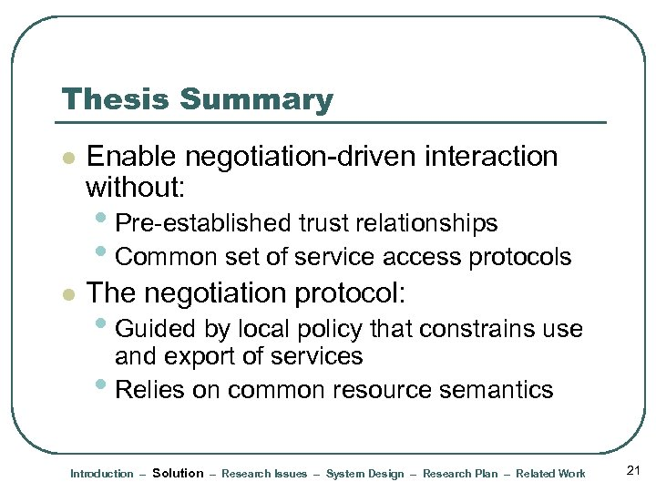 Thesis Summary l Enable negotiation-driven interaction without: • Pre-established trust relationships • Common set