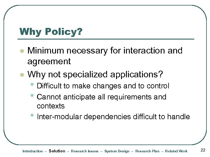Why Policy? l l Minimum necessary for interaction and agreement Why not specialized applications?
