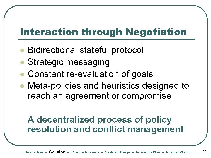 Interaction through Negotiation l l Bidirectional stateful protocol Strategic messaging Constant re-evaluation of goals