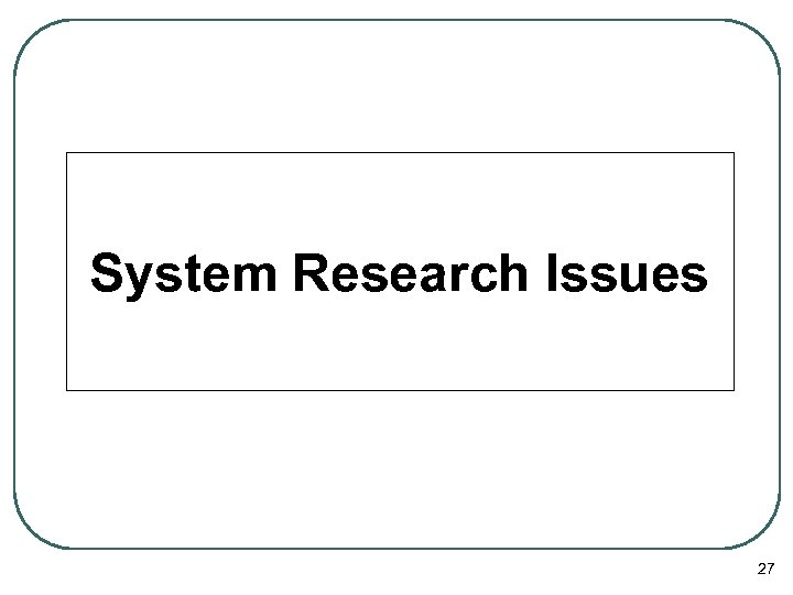 System Research Issues 27