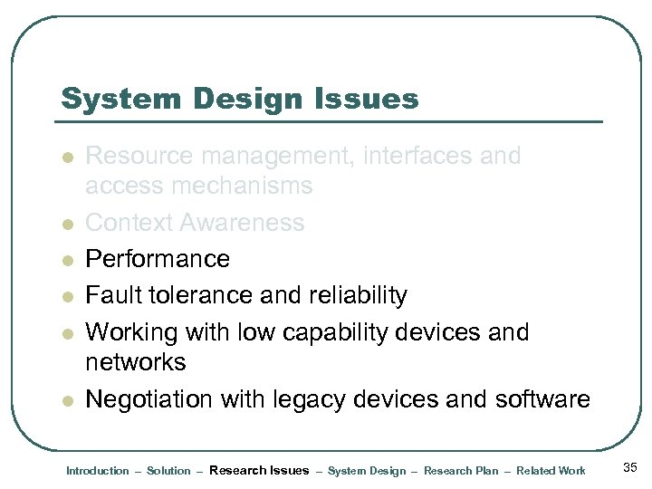 System Design Issues l l l Resource management, interfaces and access mechanisms Context Awareness