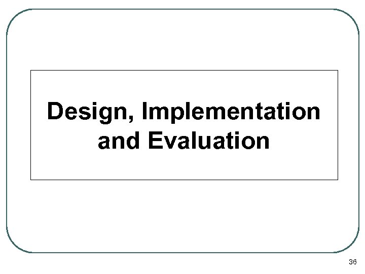 Design, Implementation and Evaluation 36